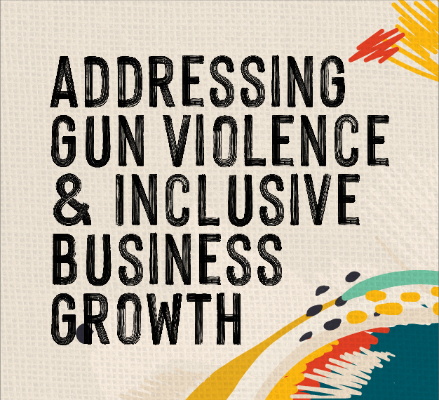 [Virtual] Addressing Gun Violence & Inclusive Business Growth: A Roadmap for Growth Issue Forum