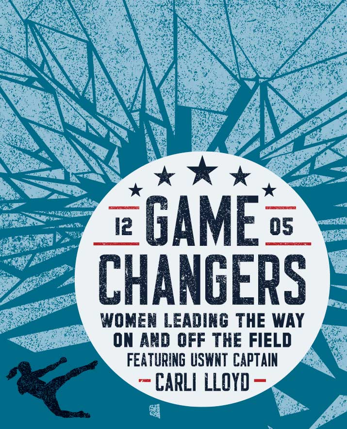 Game Changers featuring Carli Lloyd, Captain, US Women's National Team