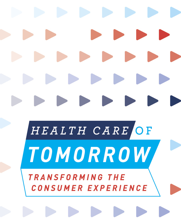 Health Care of Tomorrow: Transforming the Consumer Experience