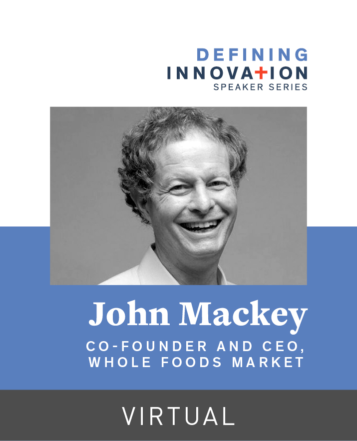 [Virtual] Defining Innovation Presents John Mackey, Co-Founder & CEO of Whole Foods Market