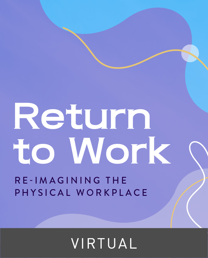 [Virtual] Return to Work: Re-Imagining the Physical Workplace