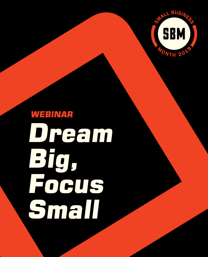 [Webinar] Dream Big, Focus Small