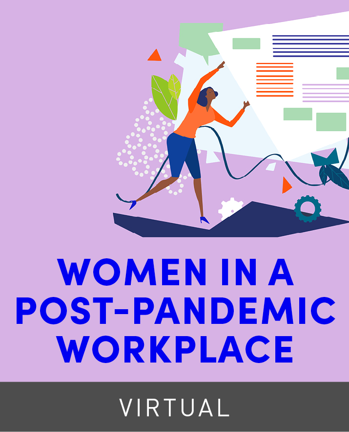 [Virtual] Women in a Post-Pandemic Workplace: Expanding Opportunities & Support for Women Leaders
